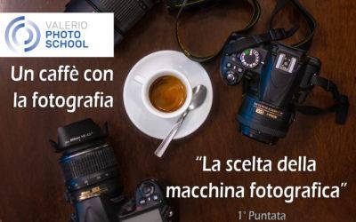 Un Caffè con la fotografia: Scegliere la fotocamera – Lunedì 6 Aprile 2020