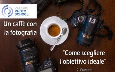 Un Caffè con la fotografia: come scegliere l'obiettivo ideale – Lunedì 13 Aprile 2020